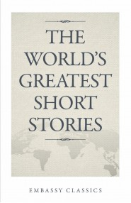 THEWORLD'S GREATESTSHORTSTORIES