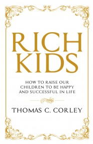 RICH KIDS:HOW TO RAISE OUR CHILDREN TO BE HAPPY AND SUCCESSFUL IN LIFE