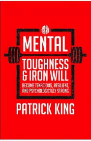 Mental Toughness & Iron Will:Become Tenacious, Resilient, Psychologically Strong, and Tough as Nails