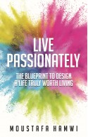 LIVE PASSIONATELY:THE BLUEPRINT TO DESIGN A LIFE TRULY WORTH LIVING
