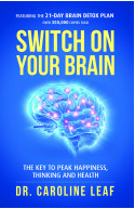 SWITCH ON YOUR BRAIN:The Key to Peak Happiness, Thinking, and Health