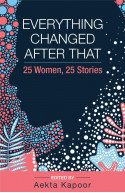 Everything Changed After That:25 Women, 25 Stories