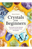 """CRYSTALS FOR BEGINNERS:""""The Guide to Get Started with the Healing Power of Crystals"""""""
