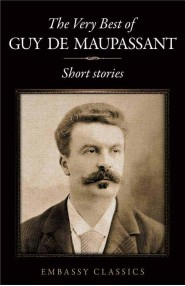 The Very Best Of  Guy De Maupassant