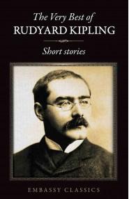 The Very Best of Rudyard Kipling - Short Stories