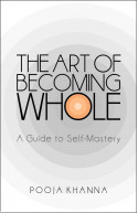 THE ART OF BECOMING WHOLE : A GUIDE TO SELF MASTERY