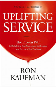 Uplifting Service: The Proven Path to Delighting Your Customers