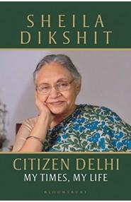 Citizen Delhi: My Times, My Life