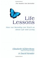Life Lessons: How Our Mortality Can Teach Us About Life and