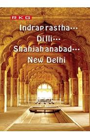 Indraprastha… Dilli…. Shahjahanabad… New Delhi