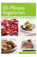 30 Minute Vegetarian: Fast, Creative Vegetarian Food