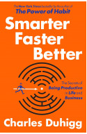 Smarter Faster Better: The Secrets of Being Productive in Li