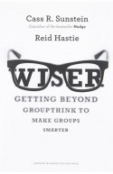 Wiser Getting Beyond Groupthink To Make Groups