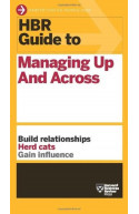 HBR Guide To Managing Up and Across