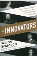 Innovators: How a Group of Inventors, Hackers, Geniuses