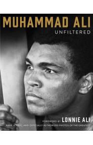 Muhammad Ali Unfiltered: Rare, Iconic, and Officially Author