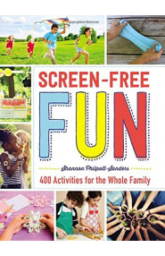 Screen-Free Fun: 400 Activities for the Whole Family