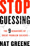 Stop Guessing: The 9 Behaviors of Great Problem Solvers