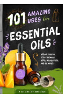 101 Amazing Uses for Essential Oils
