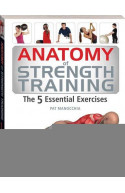 Anatomy of Strength Training The 5 Essential Exercises (The