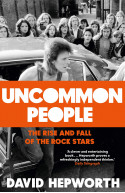 Uncommon People: The Rise and Fall of the Rock Stars 1955-19