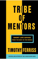 Tribe of Mentors: Short Life Advice from the Best in the Wor