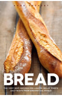 Bread: The very best recipes for loaves