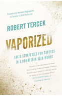 Vaporized: Solid Strategies for Success in a Dematerialized