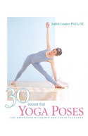 30 Essential Yoga Poses: For Beginning Students and Their Te