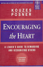 Encouraging the Heart: A Leader's Guide to Rewarding and Rec