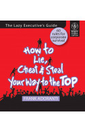 How To Lie,cheat & Steal Your Way To The Top