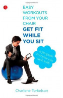Easy Workouts From Your Chair, Get Fit While You Sit