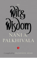 The Wit and Wisdom of Nani A. Palkhivala
