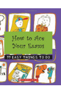 HOW TO ACE YOUR EXAMS: 99 EASY THINGS TO DO