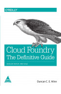 Cloud Foundry: The Definitive Guide, Develop, Deploy and Sca