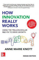 How Innovation Really Works - Using the Trillion-Dollar R&D