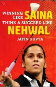 WINNING LIKE SAINA Think & Succeed like Nehwal