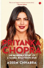 PRIYANKA CHOPRA - The Incredible Story of a Global Bollywood