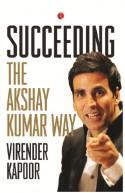 SUCCEEDING THE AKSHAY KUMAR WAY