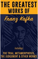The Greatest Works of Franz Kafka