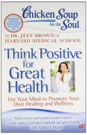 Chi Soup For The Soul: Think Positive For Great Health