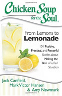 Chi Soup For The Soul: From Lemons To Lemonade: 101 Posi