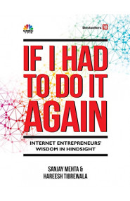 If I Had to Do it Again ---- Internet Entrepreneurs