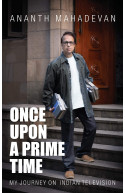 Once Upon A Prime Time: My Journey On Indian Television