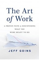 The Art of Work: A Proven Path to Discovering What You Were