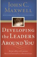 Developing the Leaders Around You: How to Help Others Reach