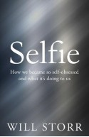 Selfie: How We Became So Self-Obsessed and What It's Doing t