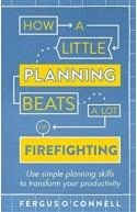 How A Little Planning Beats A Lot Of Firefighting