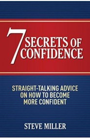 7 Secrets Of Confidence :Straight-Talking Advice On How To B