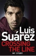 Luis Suarez – My Autobiography: Crossing The Line